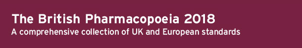 British Pharmacopoeia 2018 A comprehensive collection of UK and European standards