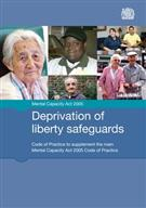 Deprivation of Liberty Safeguards: Code of Practice to Supplement the Main Mental Capacity Act 2005 Code of Practice - Front