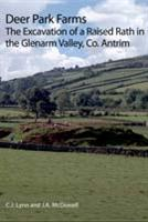 Deer Park Farms: The excavation of a Raised Rath in the Glenarm Valley, County Antrim - Front