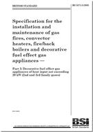Specification for the installation and maintenance of gas fires, convector heaters, fire/back boilers and decorative fuel effect gas fires - Part 3: Decorative fuel effect gas appliances of heat input not exceeding 20 kW (2nd and 3rd family gases) - Front