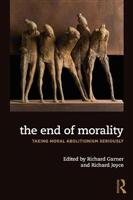 The End of Morality: Taking Moral Abolit - Front