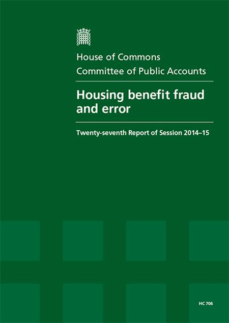 Housing Benefit Fraud And Error Hc 706 Twenty Seventh Report Of Session 2014 15 Report Together With Formal Minutes Relating To The Report